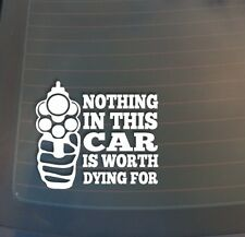 Nothing in this car is worth dying for sticker Funny gun control truck window
