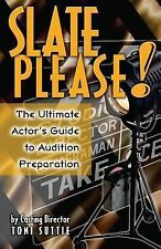 Slate Please : The Ultimate Actor's Guide to Audition Preparation by Toni...