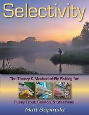 Selectivity: The Theory & Method of Fly Fishing for Fussy Trout, Salmon, & Steel