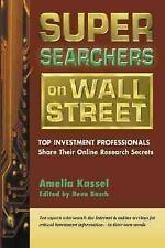 Super Searchers on Wall Street: Top Investment Professionals Share Their Online