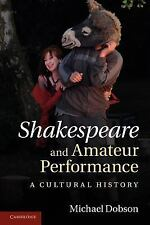 Shakespeare and Amateur Performance : A Cultural History by Michael Dobson...