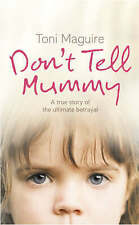 Don't Tell Mummy:  True Story of  Ultimate Betrayal by Toni Maguire (paperback)