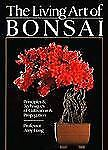 The Living Art of Bonsai : Principles and Techniques of Cultivation and...