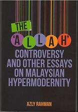 The 'Allah Controversy' and Other Essays on Malaysian Hypermodernity - A. Rahman