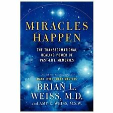 Miracles Happen : The Transformational Healing Power of Past-Life Memories by...