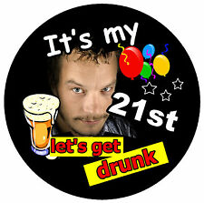 21st BIRTHDAY BADGE (LET'S GET DRUNK) - BIG PERSONALISED BADGE, PHOTO, ANY AGE