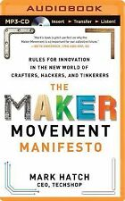 The Maker Movement Manifesto : Rules for Innovation in the New World of...