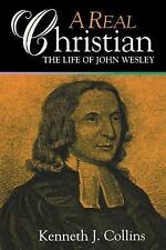 A Real Christian: Life of John Wesley by Kenneth Collins NEW