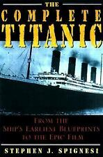 The Complete Titanic: From the Ship's Earliest Blueprints to the Epic Film - Spi