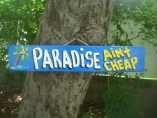 PARADISE AIN'T CHEAP - TROPICAL TIKI HUT BAR HUT POOL BEACH HOT TUB SIGN PLAQUE