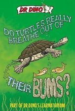 Dr. Dino's Learnatorium: Do Turtles Really Breathe Out of Their Bums? by Noel...