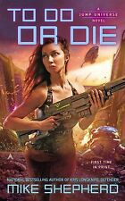 NEW - To Do Or Die : A Jump Universe Novel, Mike Shepherd - Mass Market Paperbac