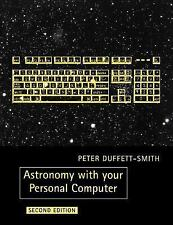 Astronomy with Your Personal Computer by Peter J. Duffett-Smith (1990,...