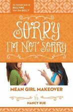 Sorry I'm Not Sorry: An Honest Look at Bullying from the Bully (Mean Girl Makeo