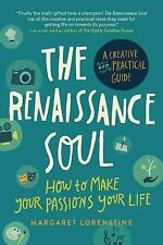 The Renaissance Soul : How to Make Your Passions Your Life - A Creative and...