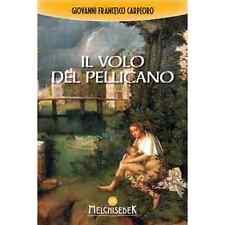 Francesco Giovanni Carpeoro - Il Volo Del Pellicano - libri saggistica