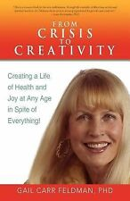 From Crisis to Creativity : Creating a Life of Health and Joy at Any Age in...