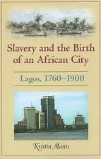 Slavery and the Birth of an African City : Lagos, 1760-1900 by Kristin Mann...