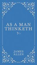 As a Man Thinketh by James Allen (2015, Hardcover)