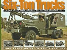 Six Ton Trucks Visual History of the Army's Most Versatile Heavy Truck 1941-1950