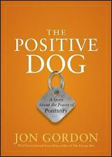 The Positive Dog : A Story about the Power of Positivity by Jon Gordon (2012,...