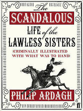 The Scandalous Life of the Lawless Sisters (Criminally illustrated with what was