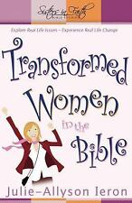 Transformed Women in the Bible: Explore real-life issues. Experience real life c