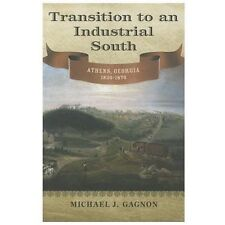 Transition to an Industrial South : Athens, Georgia, 1830-1870 by Michael J....