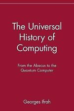 The Universal History of Computing: From the Abacus to the Quantum Computer by