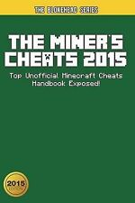 The Miner's Cheats 2015 Top Unofficial Minecraft Cheats Handbook Exposed! by Blo