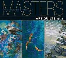 Masters: Art Quilts Vol. 2 : Major Works by Leading Artists 2 by Martha...