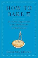 How to Bake Pi : An Edible Exploration of the Mathematics of Mathematics by...
