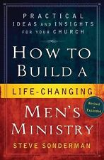 How to Build a Life-Changing Men's Ministry: Practical Ideas and Insights for Yo