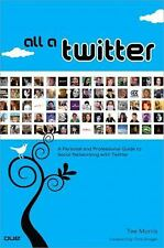 All a Twitter: A Personal and Professional Guide to Social Networking with Twitt