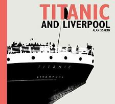 Titanic and Liverpool by Alan Scarth (2010, Paperback)