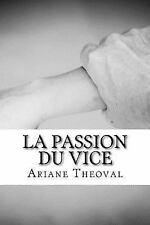 La Passion du Vice by Ariane Theoval (2016, Paperback)