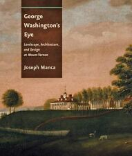George Washington's Eye: Landscape, Architecture, and Design at Mount Vernon