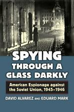 Spying Through a Glass Darkly : American Espionage Against the Soviet Union,...