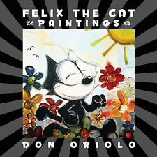 FELIX THE CAT PAINTINGS - BY DON ORIOLO HARDCOVER BOOK 2014 (DIRECT FROM THE FEL