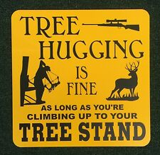 Tree Hugging is Fine Tree Stand 12 inch by 12 inch metal sign Hunting Bowhunting