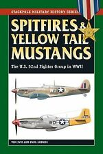 Spitfires and Yellow Tail Mustangs : The U. S. 52nd Fighter Group in WWII by...