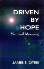 Driven by Hope : Men and Meaning by James E. Dittes (1996, Paperback)