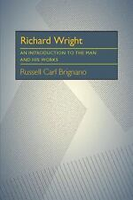 Richard Wright: An Introduction to the Man and His Works (Critical Essays in Mod