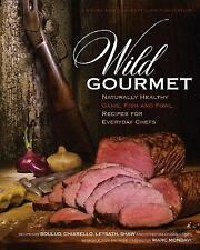 Wild Gourmet : Naturally Healthy Game, Fish and Fowl Recipes for Everyday...