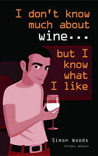 """I Don't Know Much About Wine, But I Know What I Like, Simon Woods, """"AS NEW"""" Book"""