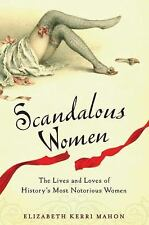 Scandalous Women: The Lives and Loves of History's Most Notorious Women, Mahon,