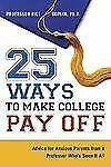 25 Ways to Make College Pay Off: Advice for Anxious Parents from a Professor Who