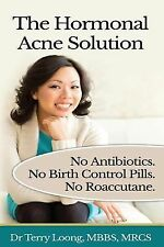 The Hormonal Acne Solution : No Antibiotics. No Birth Control Pills. No...