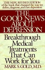 The Good News About Depression: Cures And Treatments In The New Age Of Psychia..