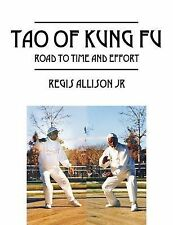 Tao of Kung Fu : Road to Time and Effort by Regis Allison (2014, Paperback)
